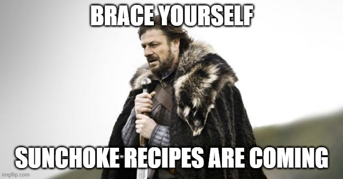 A Game of Thrones meme with Ed Stark and the text Brace Yourself Sunchoke Recipes are Coming